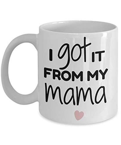 I Got It From My Mama - Novelty Mother Daughter Gifts For Mom