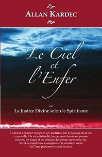 Le Ciel et l'Enfer: La Justice Divine selon le Spiritisme par Kardec