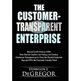 img - for The Customer-Transparent Enterprise: Beyond 20th Century CRM: How Market Leaders Are Using 21st Century Customer Transparency to Close the Brand/Customer Gap and Win the Customer Loyalty Wars [Hardcover] [2010] Dennison J DeGregor book / textbook / text book