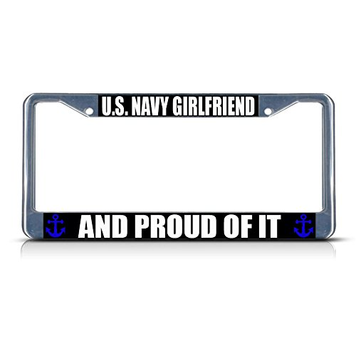 U.S. Navy Girlfriend and Proud of IT Metal License Plate Frame Tag Border Perfect for Men Women Car garadge Decor ()