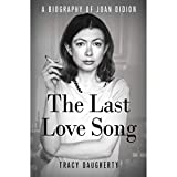 Image of The Last Love Song: A Biography of Joan Didion