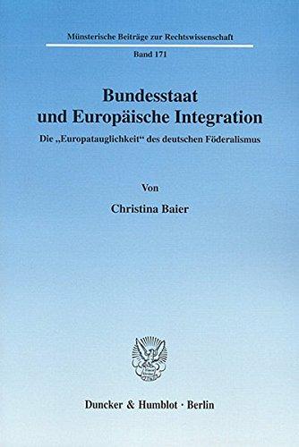 Bundesstaat und Europäische Integration.: Die »Europatauglichkeit« des deutschen Föderalismus. (Münsterische Beiträge zur Rechtswissenschaft)