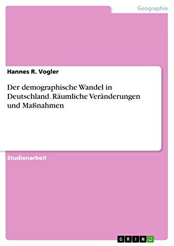 Der demographische Wandel in Deutschland. Räumliche Veränderungen und Maßnahmen (German Edition)