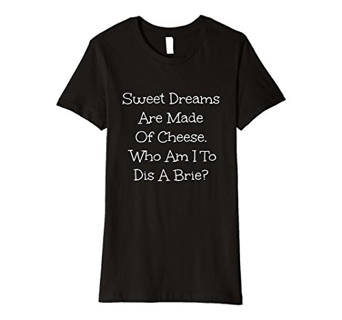 Womens Cute sweet dreams are made of cheese who am I to dis a brie? XL Black (Brie Sweet)