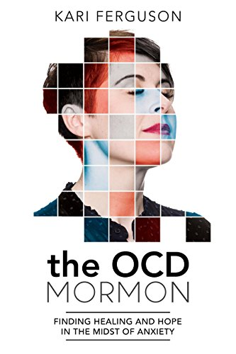 The Ocd Mormon: Finding Hope and Healing in the Midst of Anxiety