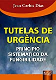 Tutelas de Urgência - Princípio Sistemático da Fungibilidade