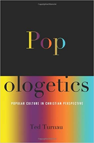 Popologetics Popular Culture In Christian Perspective Ted Turnau