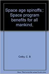 Space Age Spinoffs: Space Program Benefits for All Mankind ...