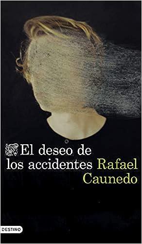 El deseo de los accidentes de Rafael Caunedo
