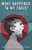 Download What Happened to My Child?: A Mother's Courageous Journey to Save Her Son in PDF ePUB Free Online