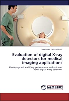 Book Evaluation of digital X-ray detectors for medical imaging applications: Electro-optical and X-ray performance evaluation of novel digital X-ray detectors