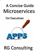 A Concise Guide to Microservices for Executives Front Cover