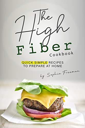 The High Fiber Cookbook: Quick Simple Recipes to Prepare at Home
