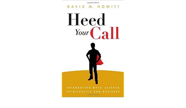 Heed Your Call: Integrating Myth, Science, Spirituality, and ...