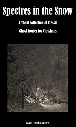 Spectres in the Snow: A Third Collection of Classic Ghost Stories for Christmas (Black Heath Gothic, Sensation and Supernatural)