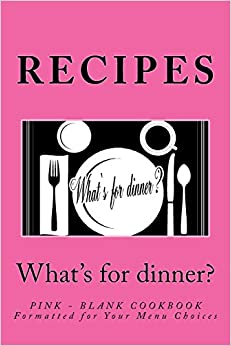 RECIPES - What's for dinner?: PINK - Blank Cookbook Formatted for Your Menu Choices (Blank Books by Cover Creations)