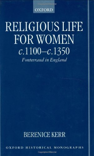 Religious Life for Women C.1100-C.1350: Fontevraud in England (Oxford Historical Monographs)
