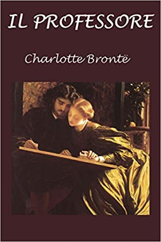 Amazon Com Il Professore Italian Edition 9781535399043 Bronte Charlotte Books
