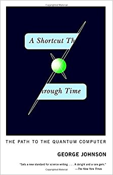 A Shortcut Through Time: The Path to the Quantum Computer