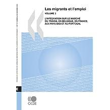 Les Migrants Et L'Emploi (Vol. 2): L'Intgration Sur Le March Du Travail En Belgique, En France, Aux Pays-Bas Et Au Portugal
