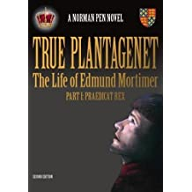 True Plantagenet Part One: The Life of Edmund Mortimer: Praedicat Rex Part