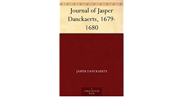 Amazon journal of jasper danckaerts 1679 1680 ebook jasper amazon journal of jasper danckaerts 1679 1680 ebook jasper danckaerts bartlett burleigh james j franklin john franklin jameson kindle store fandeluxe