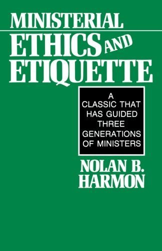 Ministerial Ethics and Etiquette Revised Edition by Nolan Harmon published by Abingdon Press (1987)