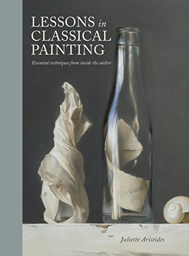 Lessons in Classical Painting: Essential Techniques from Inside the Atelier ()