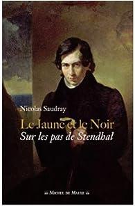 Le jaune et le noir : Sur les pas de Stendhal par Nicolas Saudray