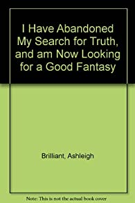 Télécharger I Have Abandoned My Search for Truth and am Now Looking for a Good Fantasy PDF En Ligne Ashleigh Brilliant