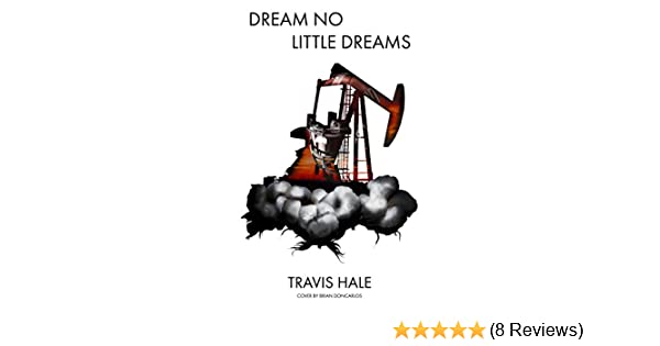 Amazon Dream No Little Dreams Ebook Travis Hale Brian