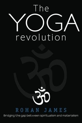 Download The Yoga Revolution: Bridging the Gap Between Spiritualism and Materialism pdf