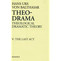 Theo-Drama: Theological Dramatic Theory : The Last Act: 005