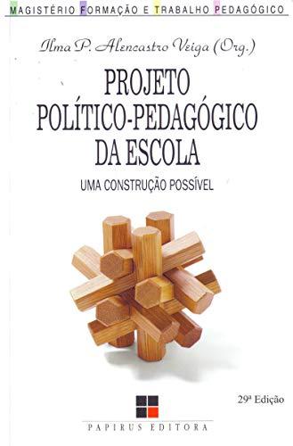 Projeto Político-pedagógico da Escola. Uma Construção Possível