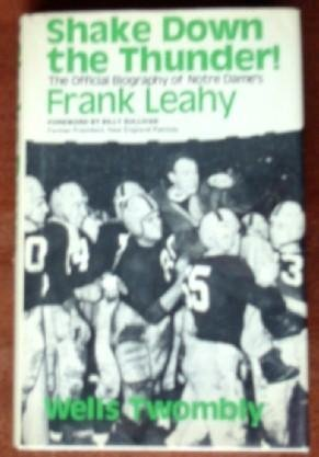 Shake down the thunder!: The official biography of Notre Dame's Frank Leahy by Wells Twombly (1974-01-01)
