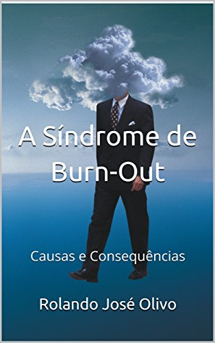 A Síndrome de Burn-Out : Causas e Consequências (Portuguese Edition)