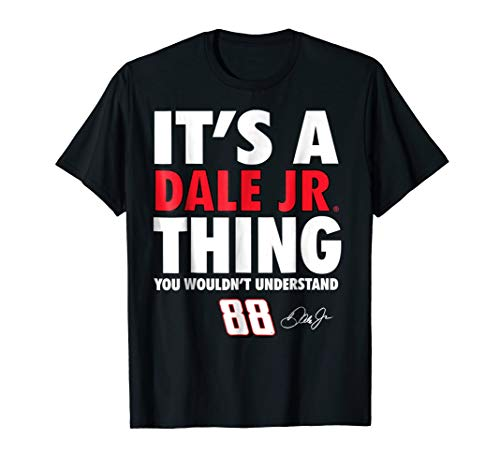 Dale Earnhardt Jr. A Thing You Wouldn't Understand T-Shirt