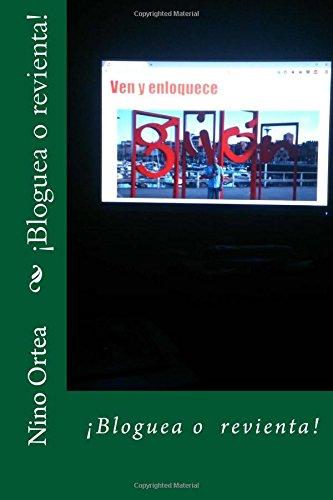 ¡Bloguea o revienta!: Volume 1 (Antologia del blog Ven y enloquece) Tapa blanda – 19 mar 2017 Nino Ortea Createspace Independent Pub 1544794290 Diaries & Journals