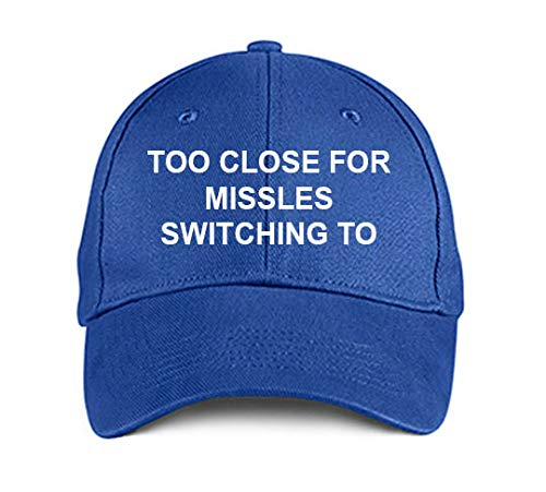 Product Express Too Close for MISSLES Switching to Guns Blue Embroidered Hat Adjustable Caps
