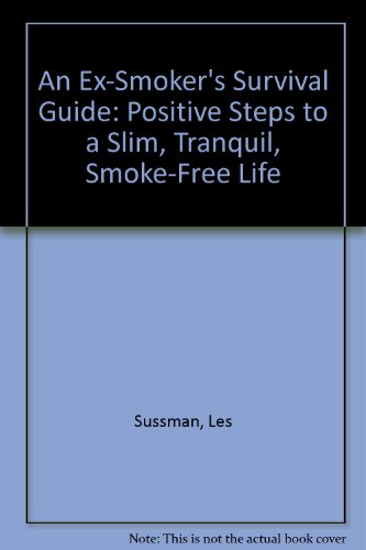 An Ex-Smoker's Survival Guide: Positive Steps to a Slim, Tranquil, Smoke-Free Life