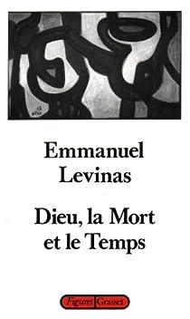 Dieu, la mort et le temps par Levinas
