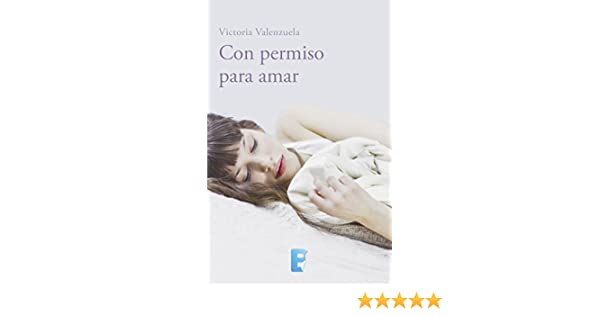 Amazon.com: Con Permiso Para Amar (Spanish Edition) eBook: Victoria Valenzuela: Kindle Store