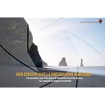 Bien débuter avec la photographie numérique : Les conseils pratiques essentiels pour réussir ses photos (French Edition)