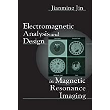 Electromagnetic Analysis and Design in Magnetic Resonance Imaging (Biomedical Engineering Book 1)