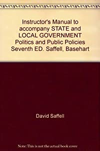 Paperback Instructor's Manual to accompany STATE and LOCAL GOVERNMENT Politics and Public Policies Seventh ED. Saffell, Basehart Book