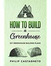 How to Build a Greenhouse: Diy greenhouse building plans