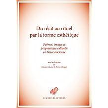 Du récit au rituel par la forme esthétique: Poèmes, images et pragmatique cultuelle en Grèce ancienne (French Edition)