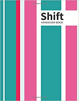 Shift Handover Book: Pinks Daily Template Sheets To Record Staff