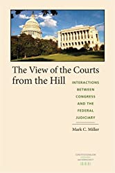 The View of the Courts from the Hill: Interactions between Congress and the Federal Judiciary (Constitutionalism and Democracy)