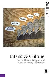 Intensive Culture: Social Theory, Religion & Contemporary Capitalism (Published in association with Theory, Culture & Society)